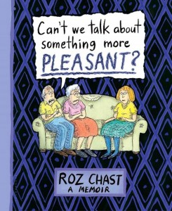 Cant-we-talk-about-something-more-pleasant-by-Roz-Chast-on-BookDragon